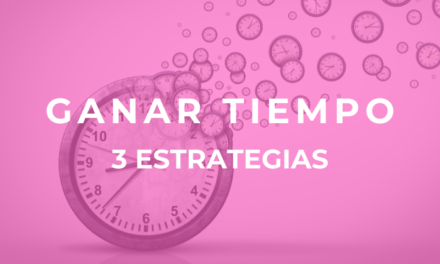 3 estrategias simples y eficaces para ganar tiempo